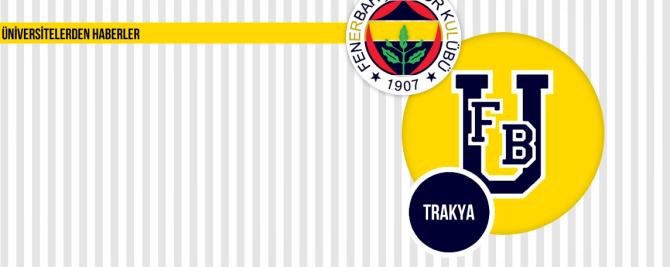1907 ÜNİFEB Trakya Üniversitesi Fenerbahçe Ülker'i Yalnız Bırakmadı